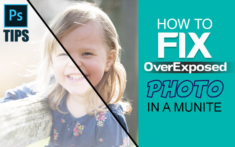 How to Fix An Overexposed Photo in Photoshop